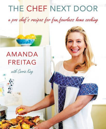 The Chef Next Door: A Pro Chef's Recipes for Fun, Fearless Home Cooking by Amanda Freitag (2015-09-29)