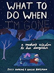 What to Do When I'm Gone: A Mother's Wisdom to Her