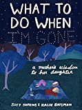 Download What to Do When I'm Gone: A Mother's Wisdom to Her Daughter in PDF ePUB Free Online