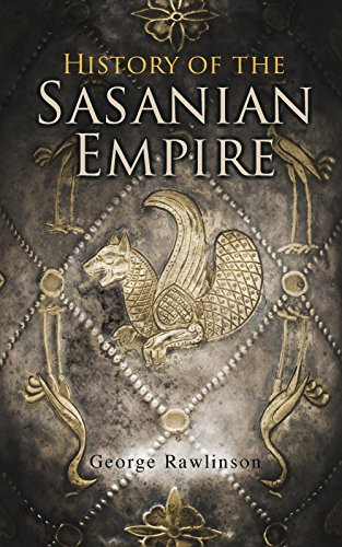 #freebooks – History of the Sasanian Empire: The Annals of the New Persian Empire by George Rawlinson