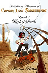 Book of Secrets (The Daring Adventures of Captain Lucy Smokeheart 1)