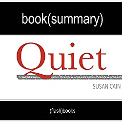 Summary of Quiet: The Power of Introverts in a World That Can't Stop Talking by Susan Cain | Book Summary Includes Analysis