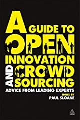 A Guide to Open Innovation and Crowdsourcing: Advice From Leading Experts Paperback