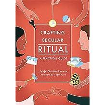 Crafting Secular Ritual: A Practical Guide