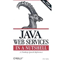 Java Web Services in a Nutshell: A Desktop Quick Reference