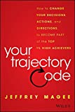 us magazine one direction - Your Trajectory Code: How to Change Your Decisions, Actions, and Directions, to Become Part of the Top 1% High Achievers