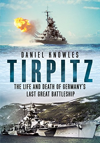 Tirpitz: The Life and Death of Germany's Last Great Battleship -