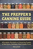 img - for The Prepper's Canning Guide: Affordably Stockpile a Lifesaving Supply of Nutritious, Delicious, Shelf-Stable Foods book / textbook / text book