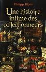 Une histoire intime des collectionneurs par Blom