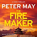 The Firemaker: The China Thrillers, Book 1 Audiobook by Peter May Narrated by Peter Forbes