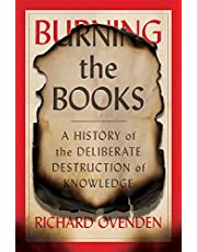 Burning the Books: A History of the Deliberate Destruction of Knowledge