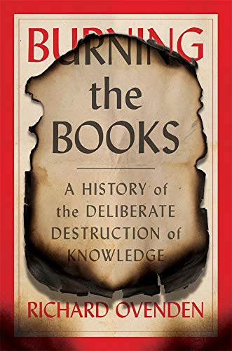 Book Cover: Burning the Books: A History of the Deliberate Destruction of Knowledge