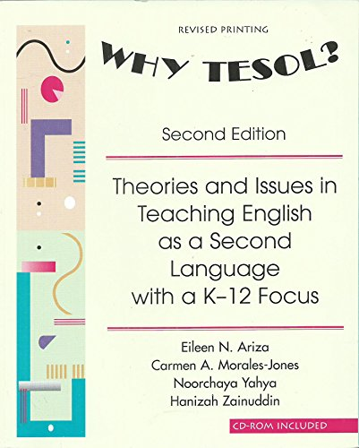 Why Tesol? Theories and Issues in Teaching English as a Second Language with a K-12 Focus, 2nd Edition
