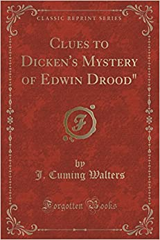 Clues to Dicken's Mystery of Edwin Drood (Classic Reprint) by J. Cuming Walters (2016-06-22)