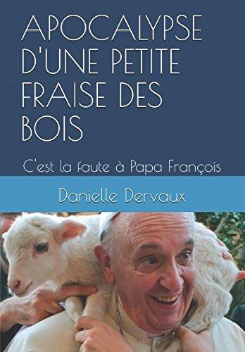 APOCALYPSE D'UNE PETITE FRAISE DES BOIS: C'est la faute à Papa François (French Edition)