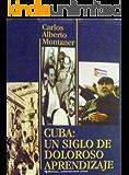 Cuba: Un siglo de doloroso aprendizaje (Spanish Edition)