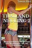Thailand-Neuling 2: Alltagsgeschichten aus Thailand über Beziehungen, Sex und Prostitution
