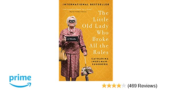 7a19273c The Little Old Lady Who Broke All the Rules: A Novel (League of  Pensioners): Catharina Ingelman-Sundberg: 9780062447975: Amazon.com: Books