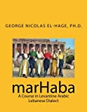 Marhaba: A Course in Levantine Arabic, Lebanese Dialect