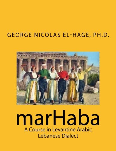 marHaba:  A Course in Levantine Arabic - Lebanese Dialect (English and Arabic Edition)