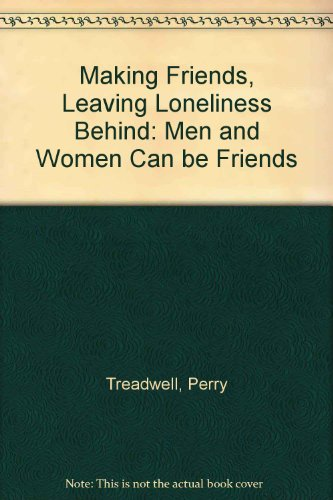 Making Friends: Leaving Lonliness Behind : Men and Women Can Be Friends