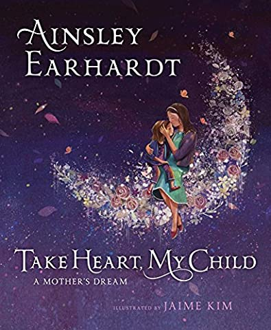 Take Heart, My Child: A Mother's Dream (Whatever You Do Be A Good One)