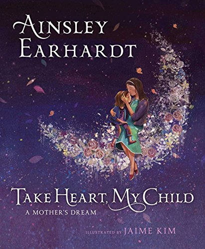 Take Heart, My Child: A Mother's Dream - Mothers Heart