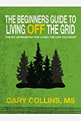 The Beginner's Guide To Living Off The Grid Perfect Paperback