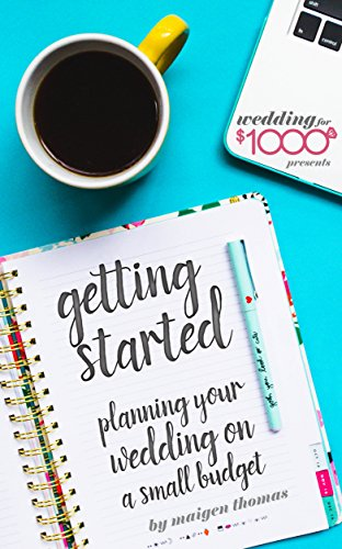 Wedding for $1000 - Getting Started: Planning a Wedding on a Small Budget by [Thomas, Maigen]