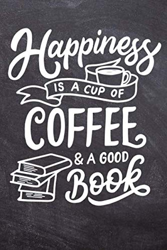 Happiness Is A Cup Of Coffee And A Good Book: Journal by Audrina Rose
