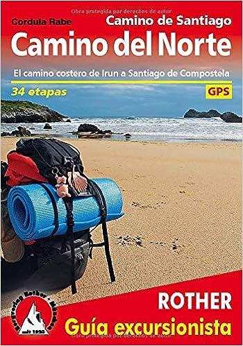 Camino del Norte. Ruta jacobea de Irún a Santiago de Compostela. 33 etapas. Guía Rother.: Amazon.es: Cordula Rabe, Mónica Sáinz Meister: Libros