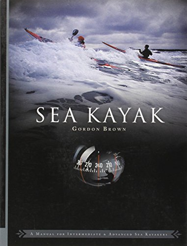 Sea Kayak: A Manual for Intermediate and Advanced Sea Kayakers [Gordon Brown] (Tapa Blanda)