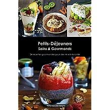 Petits déjeuners Sains & Gourmands: 24 recettes gourmandes pour des réveils boostés (French Edition)