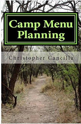 Camp Menu Planning: An Outdoor Culinary Education and Adventure by Christopher Cancilla