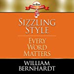 Sizzling Style: Every Word Matters  | William Bernhardt