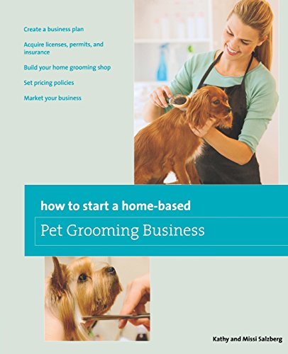 How to Start a Home-based Pet Grooming Business (Home-Based Business Series) (Series Grooming)
