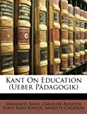 Kant on Education, Immanuel Kant and Caroline Augusta Foley Rhys Davids, 1148805265