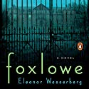 Foxlowe: A Novel Audiobook by Eleanor Wasserberg Narrated by Charlie Sanderson