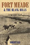Fort Meade and the Black Hills, Robert Lee, 0803228961
