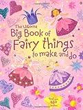 Big Book of Fairy Things to Make and Do. Fiona Watt ... [Et Al.] (Usborne Activities)