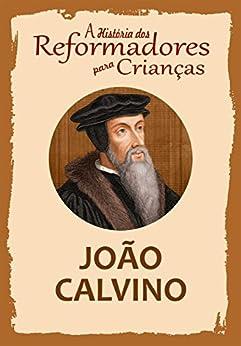 Coleção – A História dos Reformadores para Crianças: João Calvino por [Wright, Julia McNair]