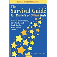 Survival Guide For Parents Of Gifted Kids: HOW TO UNDERSTAND, LIVE WITH AND STICK UP FOR YOUR GIFTED CHILD