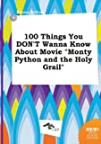 100 Things You Don't Wanna Know about Movie Monty Python and the Holy Grail