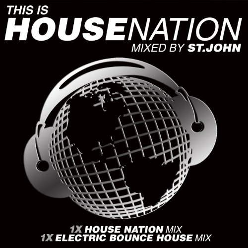 Progressive House Mix - This Is House Nation (2x Mixed by St. John) [House Nation Mix + Electric Bounce House Mix]