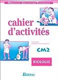 Biologie, cahiers d'activités CM2. Cycle des approfondissements