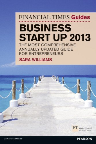The Financial Times Guide to Business Start Up 2013: The most comprehensive annually updated guide for entrepreneurs (8t