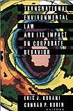 Transnational Environmental Law and Its Impact on Corporate Behavior, Conrad P. Rubin, Eric J. Urbani, 1564250318
