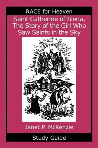 Saint Catherine of Siena, the Story of the Girl Who Saw Saints in the Sky Study Guide (Race for Heaven)