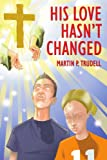 His Love Hasn't Changed, Martin P. Trudell, 1425946275