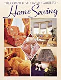 The Complete Step-by-Step Guide to Home Sewing, Jeanne Argent, 0801980801